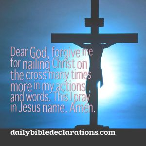 Forgive me for nailing Christ on the cross