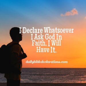 Whatsoever I Ask God In Faith, I Will Have It